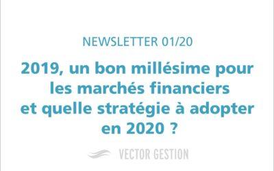2019, un bon millésime pour les marchés financiers et quelle stratégie à adopter en 2020 ?